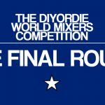 DIYorDIE World Mixer's Comp: FINAL ROUND