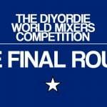 DIYorDIE World Mixer's Comp: FINAL ROUND