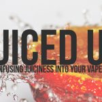 Juiced Up: Infuse Juiciness in your Vapes