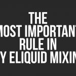 The Most Important Rule In DIY Eliquid Mixing