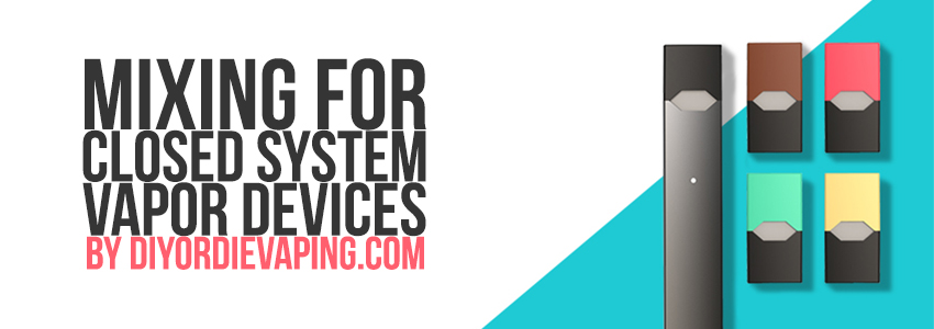 Mixing For Closed System Devices – DIY OR DIE Vaping