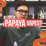 Papaya Vapes? #FlavorTalk (DIY E-liquid Flavor Notes)
