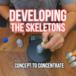 Developing the Skeletons [ Concept to Concentrate ]
