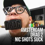 Amsterdam // Drag 2 // Nic Shots Suck // Don't Eat Before Mixing