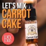 Let's Mix: Carrot Cake – DIY E-liquid Recipe