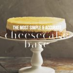 The Most Easy & Accurate Cheesecake Base