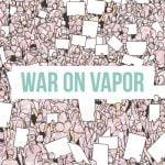 War on Vapor