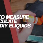 How to Calculate & Measure Your DIY E-liquids