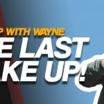 The Last Wake Up | Wake Up with Wayne: Ep. 37