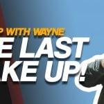 The Last Wake Up | Wake Up with Wayne: Ep. 37